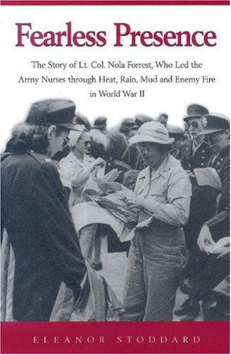 9781561679461: Fearless Presence: The Story of Lt. Col. Nola Forrest, Who Led the Army Nurses Through Heat, Rain, Mud, and Enemy Fire in World War II