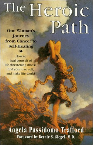 The Heroic Path: One Woman's Journey from Cancer to Self-Healiog