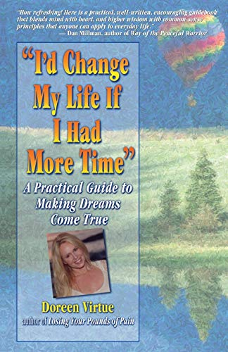 I'd Change My Life If I Had More Time: A Practical Guide to Making Dreams Come True.