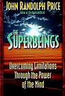 The Superbeings: Overcoming Limitations Through the Power of Mind: Price, John Randolph