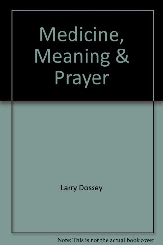 Medicine, Meaning & Prayer (9781561704200) by Larry Dossey