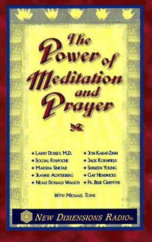 The Power of Meditation and Prayer (9781561704231) by Jon Kabat-Zinn; Sogyal Rinpoche; Jack Kornfield; Marsha Sinetar; Shinzen Young; Jeanne Achterberg; Gay Hendricks; Neale Donald Walsch; Bede...