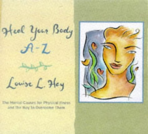 9781561704903: Heal Your Body A-Z: The Mental Causes for Physical Illness and the Way to Overcome Them (Hay House Lifestyles)