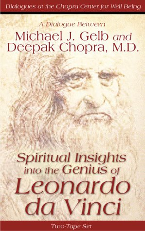 Spiritual Insights Into the Genius of Leonardo da Vinci: A Dialogue Between Michael J. Gelb and Deepak Chopra, M.D. (1561707384) by Gelb, Michael J.; Chopra, Deepak