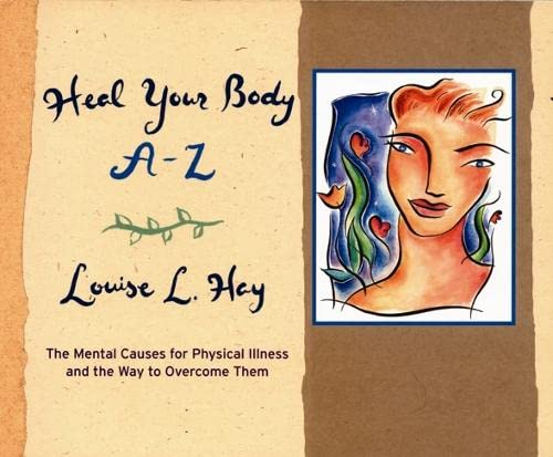 9781561707928: Heal Your Body A-Z: The Mental Causes for Physical Illness and the Way to Overcome Them