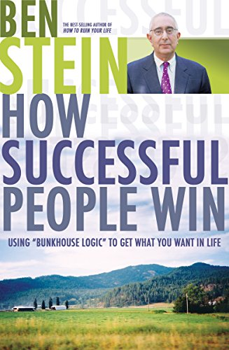 How Successful People Win: Using Bunkhouse Logic to Get What You Want in Life: Stein, Ben