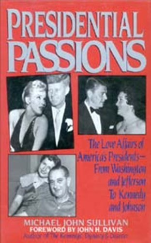 9781561710041: Presidential Passions: The Love Affairs of America's Presidents : From Washington and Jefferson to Kennedy and Johnson