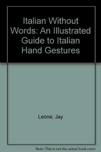 9781561710263: Italian Without Words: An Illustrated Guide to Italian Hand Gestures
