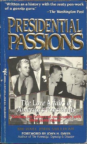 9781561710935: Presidential Passions: The Love Affairs of America's Presidents : From Washington and Jefferson to Kennedy and Johnson