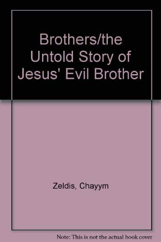 9781561710980: Brothers/the Untold Story of Jesus' Evil Brother