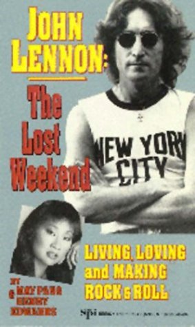 9781561711765: John Lennon: The Lost Weekend- Living, Loving and Making Rock & Roll
