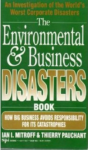 The Environmental And Business Disasters Book: Ian I.Mitroff, Thierry Pauchant