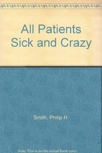 All Patients Sick and Crazy Smith, Philip H.