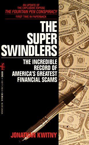 The Super Swindlers: The Incredible Record of America's Greatest Financial Scams: Kwitny, ...