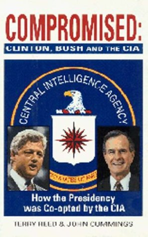 Compromised: Clinton, Bush and the CIA: John Cummings; Terry Reed