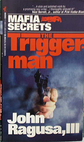 The Triggerman: The First Volume of John Ragusa's Mafia Secrets (New Crime Series): Ragusa, ...