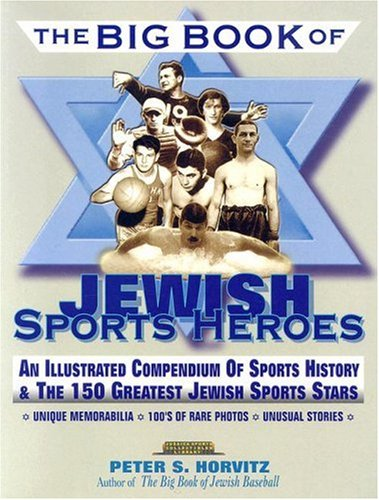 9781561719075: The Big Book of Jewish Sports Heros: An Illustrated Compendium of Sports History & The 150 Greatest Jewish Sports Stars (Judaica Sports Collectibles Library)