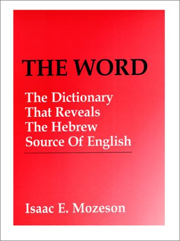The Word: The Dictionary That Reveals the Hebrew Source of English: Mozeson, Isaac E.