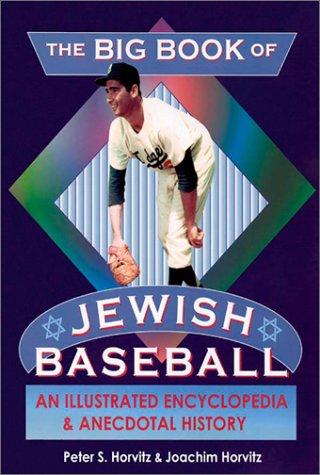 9781561719730: The Big Book of Jewish Baseball: An Illustrated Encyclopedia of Anecdotal History