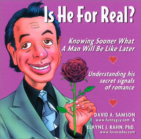 Is He For Real? Knowing Sooner What A Man Will Be Like Later: Samson, David; Kahn, Elayne J.