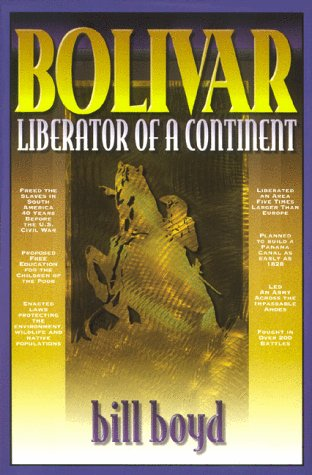 Bolivar, Liberator of a Continent: A Dramatized: Boyd, William Young;