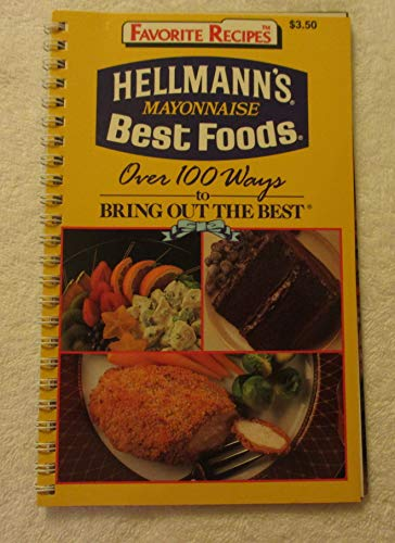 Hellman's Mayonnaise Best Foods Over 100 Ways to Bring Out the Best (Favorite Recipes): ...