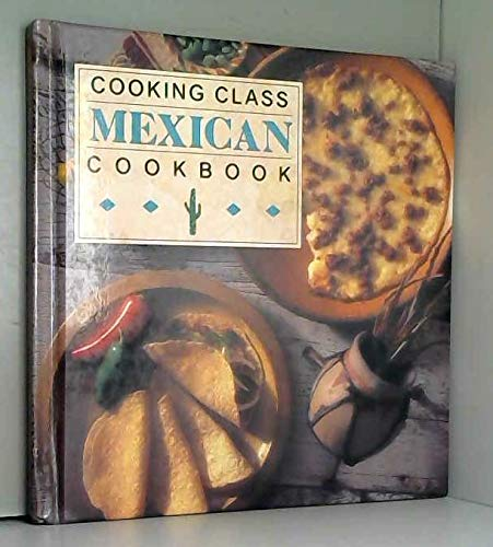 Cooking Class Mexican Cookbook: Anon
