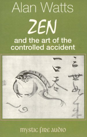 Zen and the Art of the Controlled Accident: Watts, Alan W.