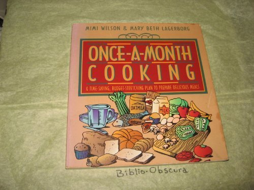 Once-A-Month Cooking: A Time-Saving, Budget-Stretching Plan to Prepare Delicious Meals (1561790419) by Wilson, Mimi; Lagerborg, Mary Beth