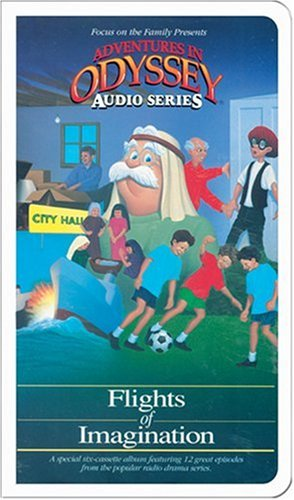 Flights Of Imagination (Adventures in Odyssey): Focus on the Family