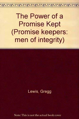9781561793891: The Power of a Promise Kept (Promise keepers: men of integrity)