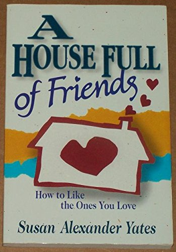 9781561794096: A House Full of Friends How to Like the Ones You Love