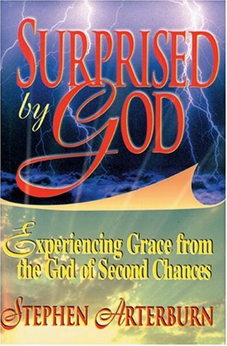 Surprised By God: Experiencing Grace from the God of Second Chances (1561794651) by Arterburn, Stephen
