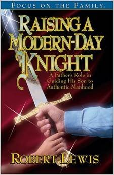 9781561795499: Raising a Modern-Day Knight: A Father's Role in Guiding His Son t o Authentic Manhood