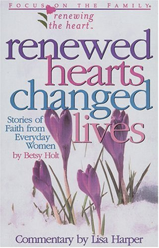 Renewed Hearts, Changed Lives: Stories of Faith from Everyday Women: Holt, Betsy