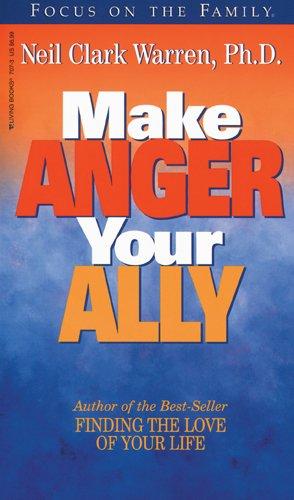 Make Anger Your Ally (Living Books) (1561797073) by Neil Clark Warren