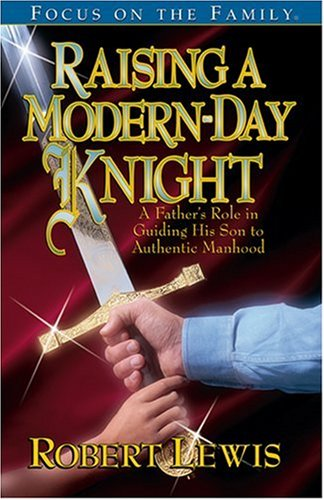 9781561797165: Raising a Modern Day Knight: A Father's Role in Guiding His Son to Authentic Manhood