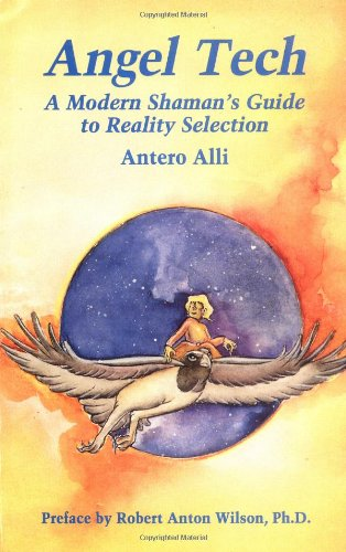 9781561840090: Angel Tech: A Modern Shamans Guide to Reality Selection