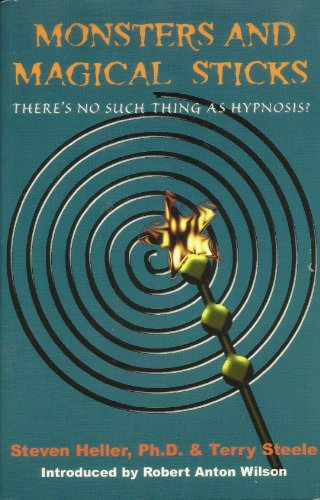 Monsters and Magical Sticks: There's No Such Thing As Hypnosis?, Steven Heller; Terry Steele