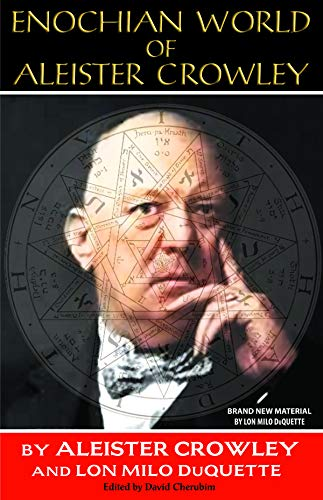Enochian World of Aleister Crowley. Enochian Sex: Crowley, Aleister; Duquette,
