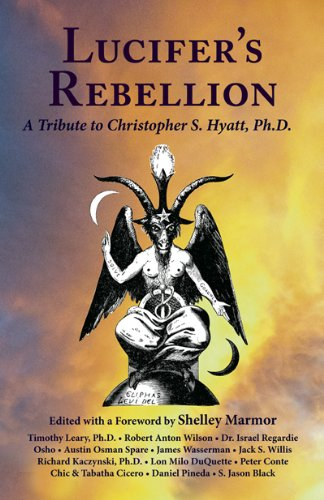 Lucifer's Rebellion: A Tribute to Christopher S. Hyatt (1561840319) by Chic and Tabatha Cicero; David Cherubim; Israel Regardie; James Wasserman; Lon Milo DuQuette; Robert Anton Wilson; S. Jason Black; Timothy Leary