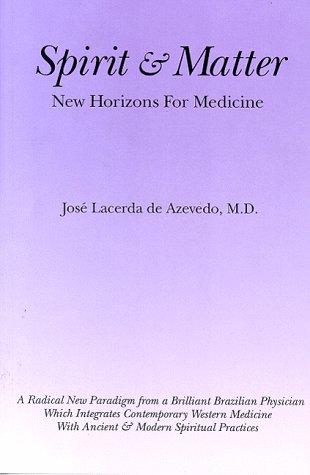 Spirit and Matter: New Horizons for Medicine: Jose Lacerda