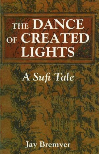 The Dance of Created Lights: A Sufi Tale: Jay Bremyer