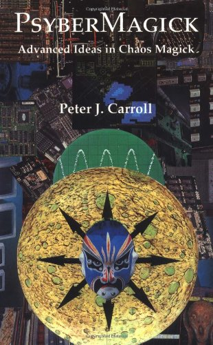 Psybermagick: Advanced Ideas in Chaos Magic: Peter J. Carroll