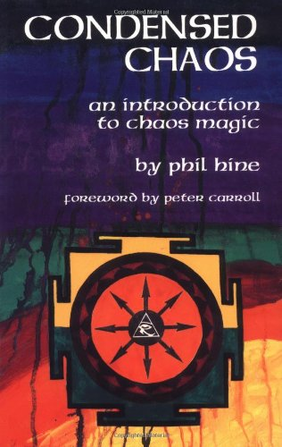 Condensed Chaos: An Introduction to Chaos Magic: Phil Hine