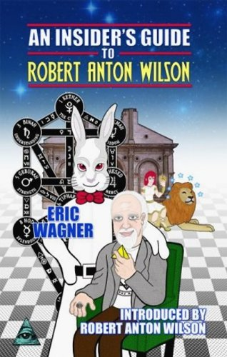 An Insider's Guide to Robert Anton Wilson: Eric Wagner