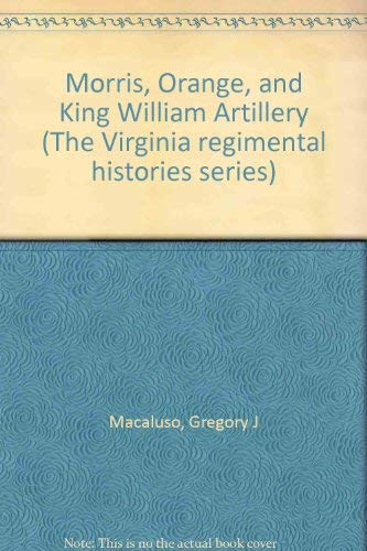 MORRIS, ORANGE, AND KING WILLIAM ARTILLERY: Macaluso, Gregory