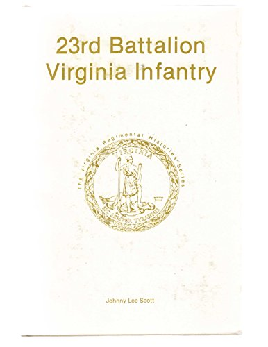 23RD BATTALION VIRGINIA INFANTRY - Twenty-Third Virginia Regimental Histories Series: Scott, Johnny...