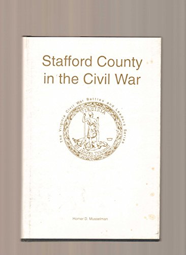 9781561900879: Stafford County in the Civil War (The Virginia Civil War Battles and Leaders)