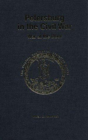 PETERSBURG IN THE CIVIL WAR: WAR AT THE DOOR: Henderson, William